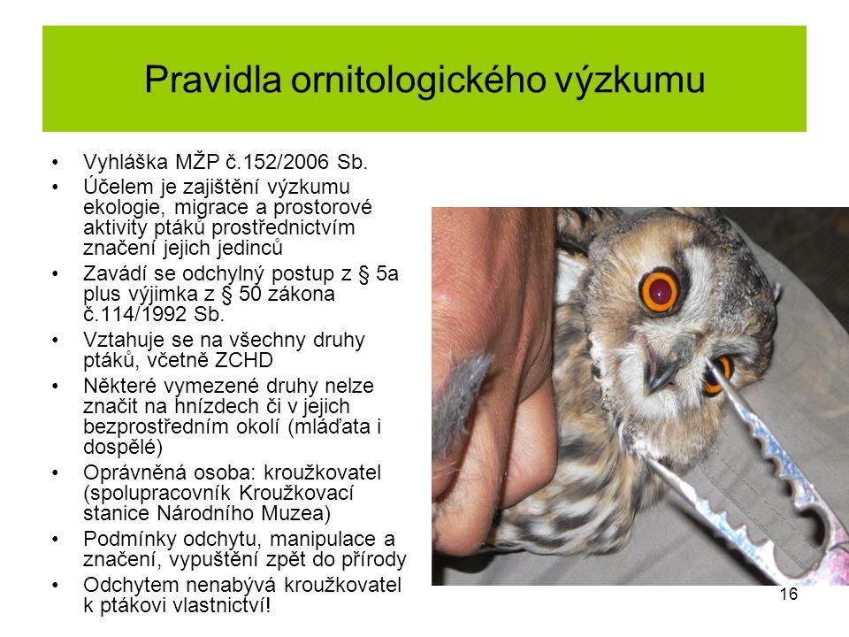 Pravidla ornitologického výzkumu Vyhláška MŽP č.152/2006 Sb. Účelem je zajištění výzkumu ekologie, migrace a prostorové aktivity ptáků prostřednictvím