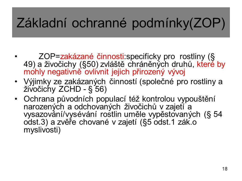 Základní ochranné podmínky(ZOP) ZOP=zakázané činnosti:specificky pro rostliny (§ 49) a živočichy (§50) zvláště chráněných druhů, které by mohly negati