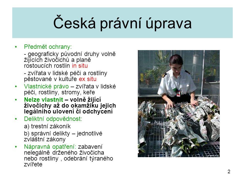Česká právní úprava Předmět ochrany: - geograficky původní druhy volně žijících živočichů a planě rostoucích rostlin in situ - zvířata v lidské péči a