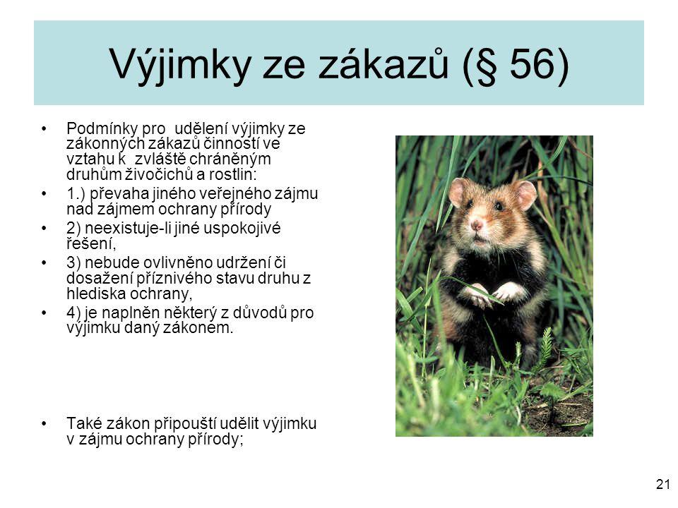 Výjimky ze zákazů (§ 56) Podmínky pro udělení výjimky ze zákonných zákazů činností ve vztahu k zvláště chráněným druhům živočichů a rostlin: 1.) převa