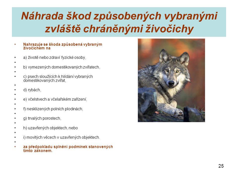 Náhrada škod způsobených vybranými zvláště chráněnými živočichy Nahrazuje se škoda způsobená vybraným živočichem na a) životě nebo zdraví fyzické osob