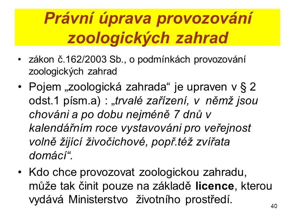 """Právní úprava provozování zoologických zahrad zákon č.162/2003 Sb., o podmínkách provozování zoologických zahrad Pojem """"zoologická zahrada"""" je upraven"""