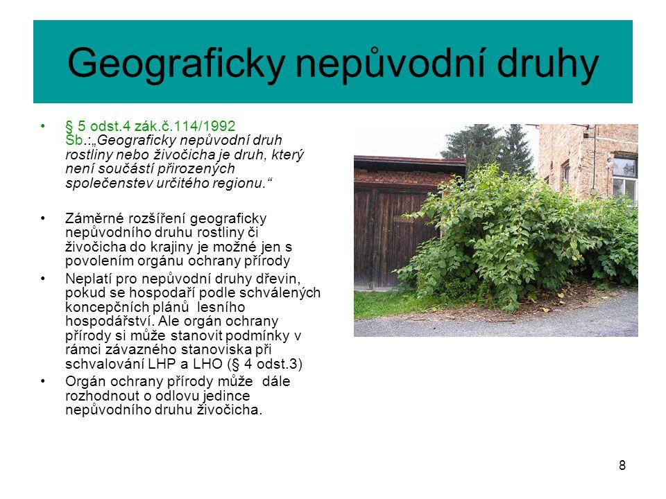 """Geograficky nepůvodní druhy § 5 odst.4 zák.č.114/1992 Sb.:""""Geograficky nepůvodní druh rostliny nebo živočicha je druh, který není součástí přirozených"""