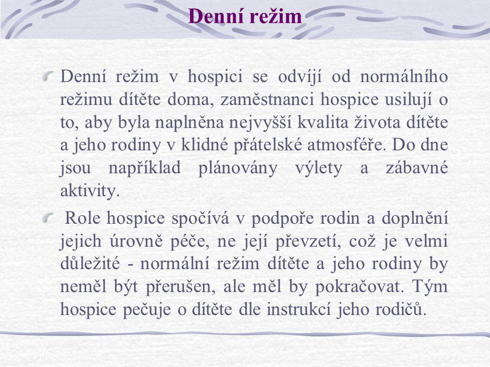 Denní režim Denní režim v hospici se odvíjí od normálního režimu dítěte doma, zaměstnanci hospice usilují o to, aby byla naplněna nejvyšší kvalita živ