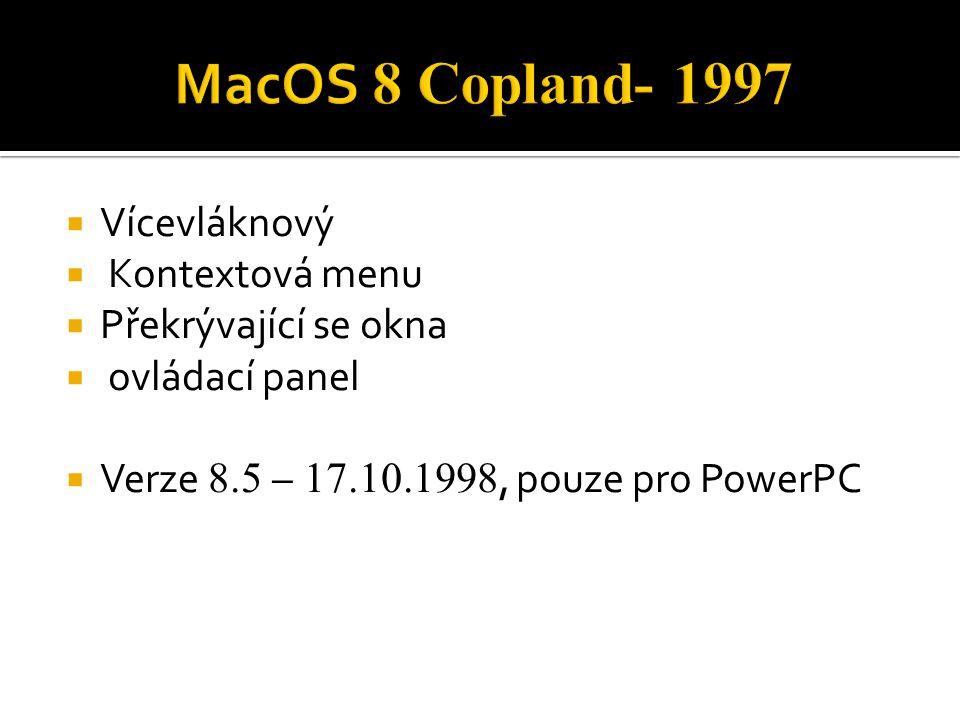  Vícevláknový  Kontextová menu  Překrývající se okna  ovládací panel  Verze 8.5 – 17.10.1998, pouze pro PowerPC