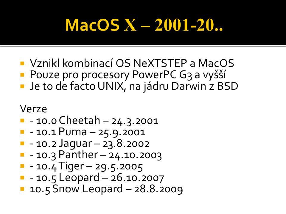  Vznikl kombinací OS NeXTSTEP a MacOS  Pouze pro procesory PowerPC G3 a vyšší  Je to de facto UNIX, na jádru Darwin z BSD Verze  - 10.0 Cheetah –