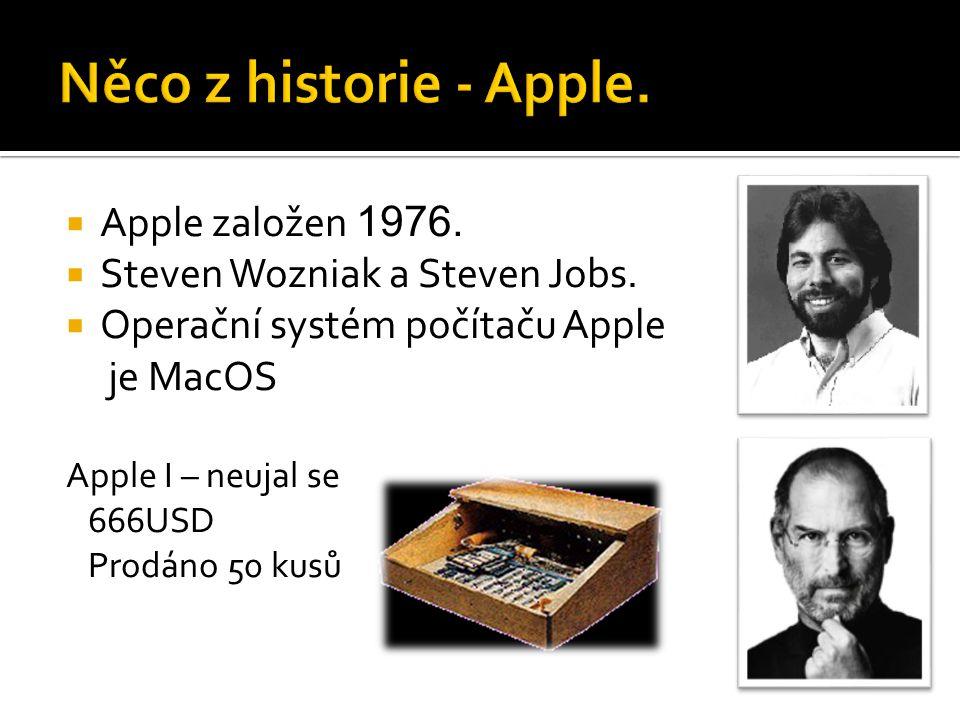  Apple založen 1976.  Steven Wozniak a Steven Jobs.  Operační systém počítaču Apple je MacOS Apple I – neujal se 666USD Prodáno 50 kusů