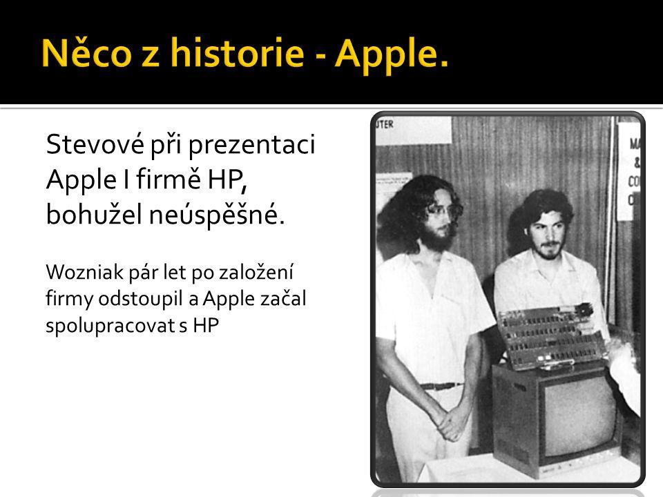 Stevové při prezentaci Apple I firmě HP, bohužel neúspěšné. Wozniak pár let po založení firmy odstoupil a Apple začal spolupracovat s HP