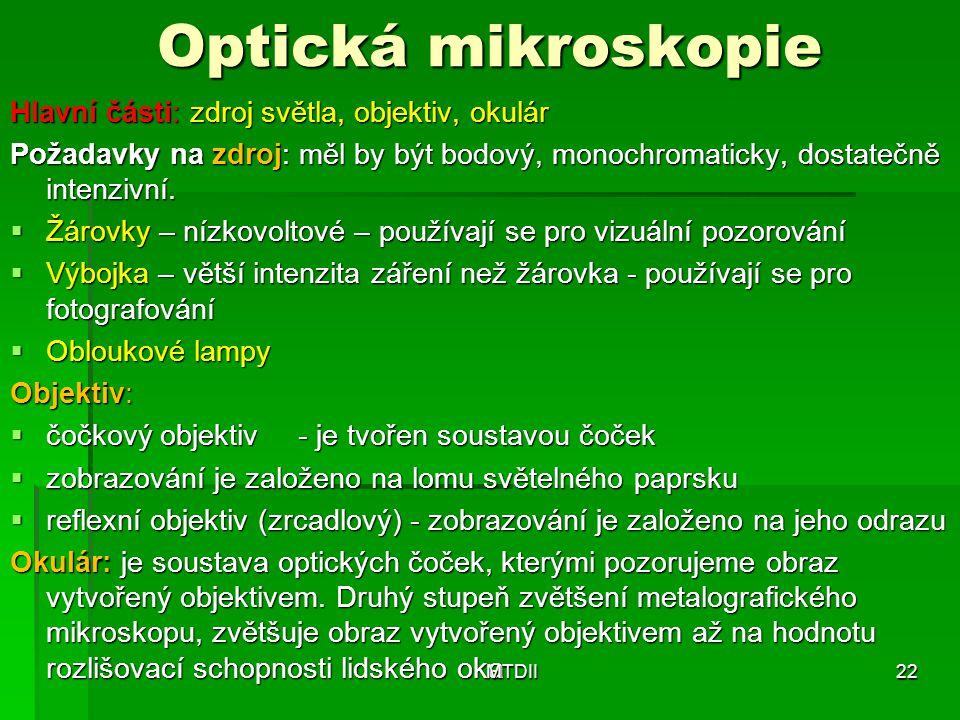 Optická mikroskopie Hlavní části: zdroj světla, objektiv, okulár Požadavky na zdroj: měl by být bodový, monochromaticky, dostatečně intenzivní.  Žáro