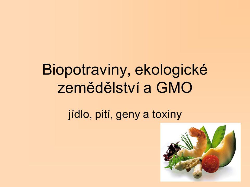 Biopotraviny, ekologické zemědělství a GMO jídlo, pití, geny a toxiny