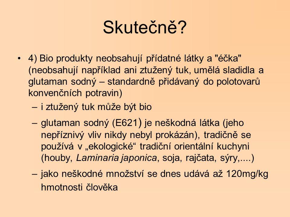 Skutečně? 4) Bio produkty neobsahují přídatné látky a