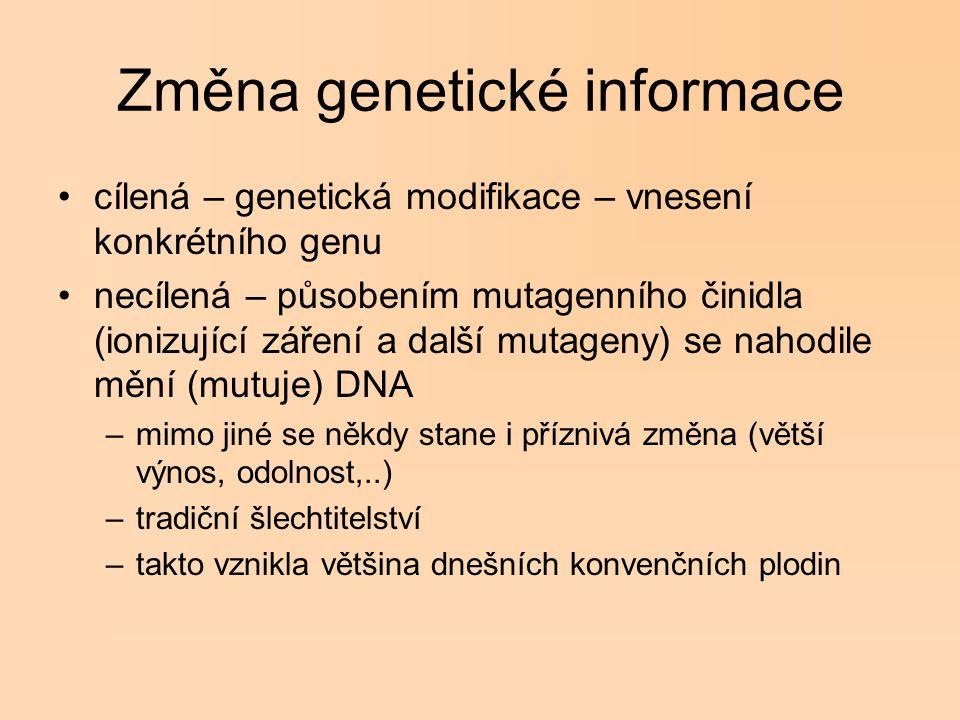 Změna genetické informace cílená – genetická modifikace – vnesení konkrétního genu necílená – působením mutagenního činidla (ionizující záření a další