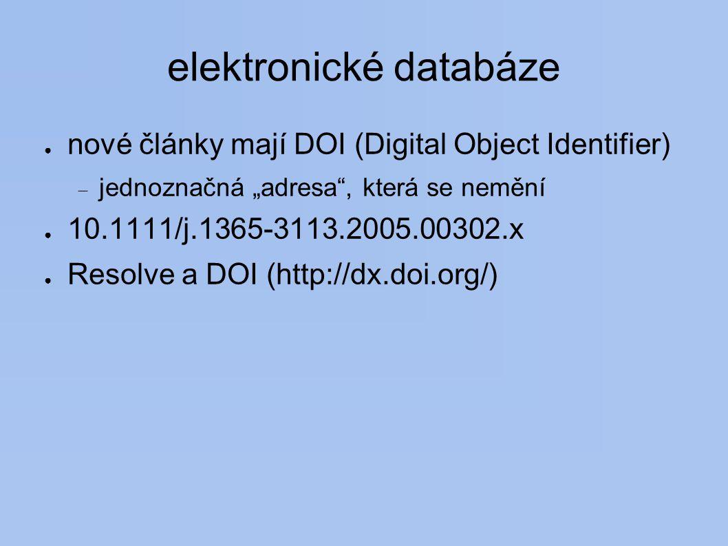 """elektronické databáze ● nové články mají DOI (Digital Object Identifier)  jednoznačná """"adresa , která se nemění ● 10.1111/j.1365-3113.2005.00302.x ● Resolve a DOI (http://dx.doi.org/)"""