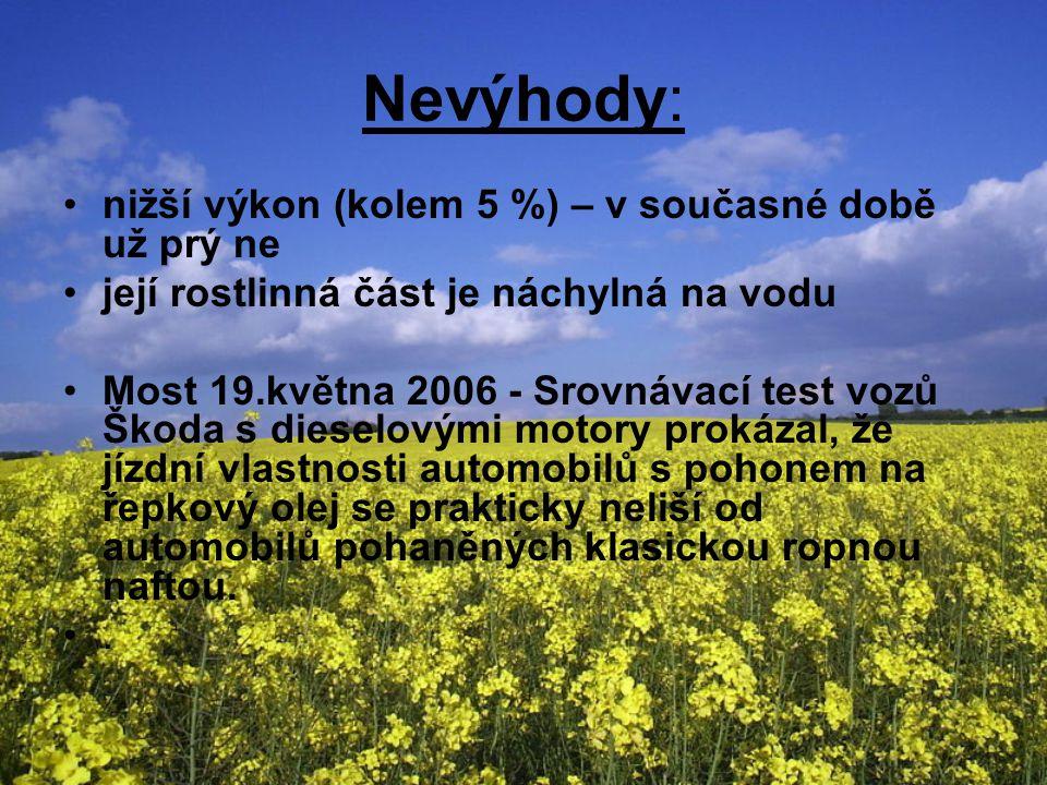 Nevýhody: nižší výkon (kolem 5 %) – v současné době už prý ne její rostlinná část je náchylná na vodu Most 19.května 2006 - Srovnávací test vozů Škoda