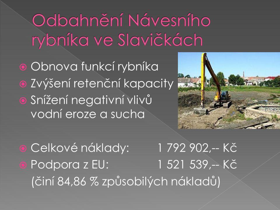  Obnova funkcí rybníka  Zvýšení retenční kapacity  Snížení negativní vlivů vodní eroze a sucha  Celkové náklady:1 792 902,-- Kč  Podpora z EU:1 521 539,-- Kč (činí 84,86 % způsobilých nákladů)