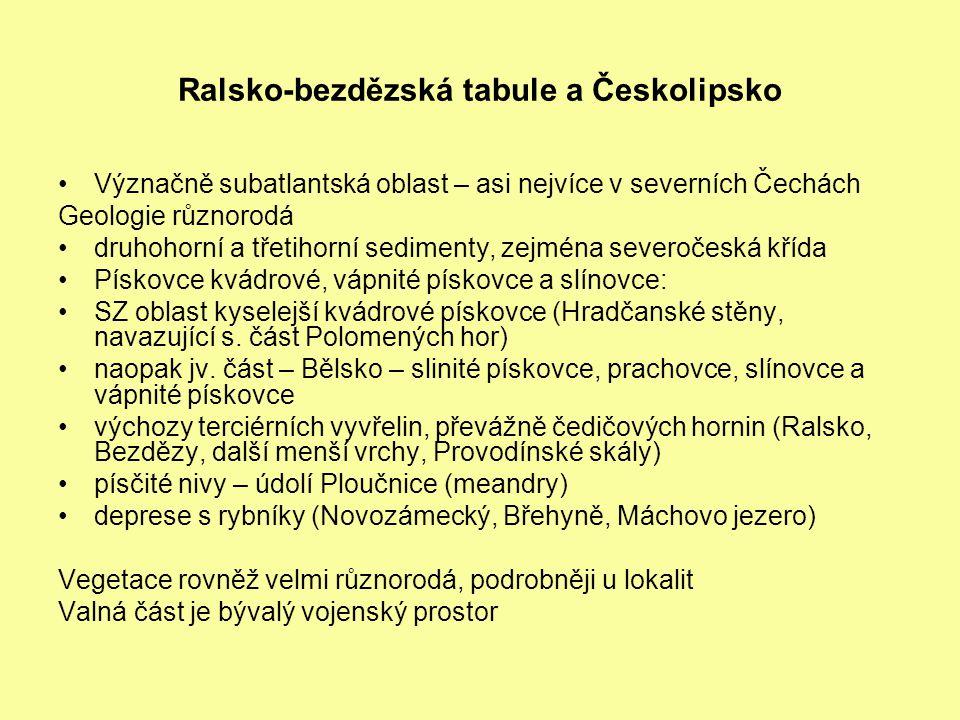 Ralsko-bezdězská tabule a Českolipsko Význačně subatlantská oblast – asi nejvíce v severních Čechách Geologie různorodá druhohorní a třetihorní sedimenty, zejména severočeská křída Pískovce kvádrové, vápnité pískovce a slínovce: SZ oblast kyselejší kvádrové pískovce (Hradčanské stěny, navazující s.