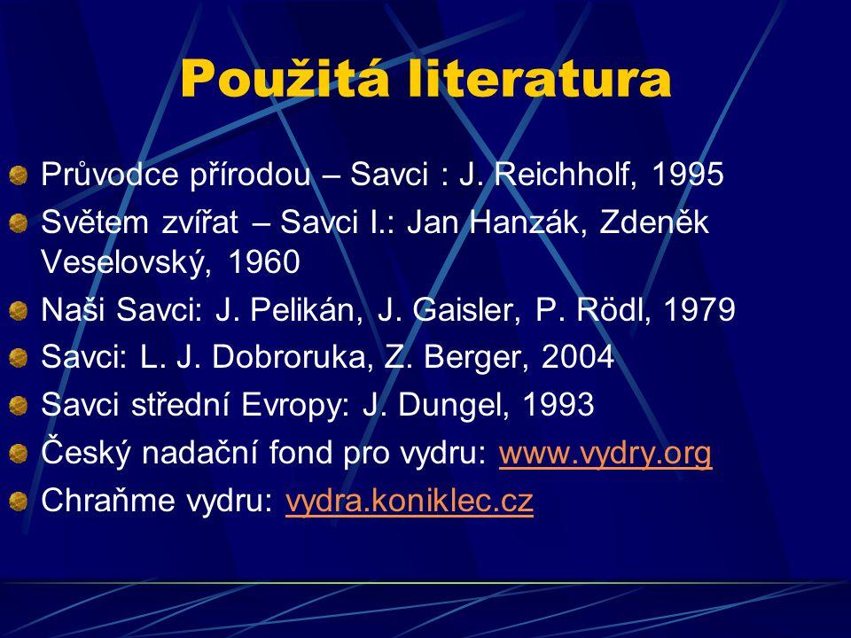 Použitá literatura Průvodce přírodou – Savci : J. Reichholf, 1995 Světem zvířat – Savci I.: Jan Hanzák, Zdeněk Veselovský, 1960 Naši Savci: J. Pelikán
