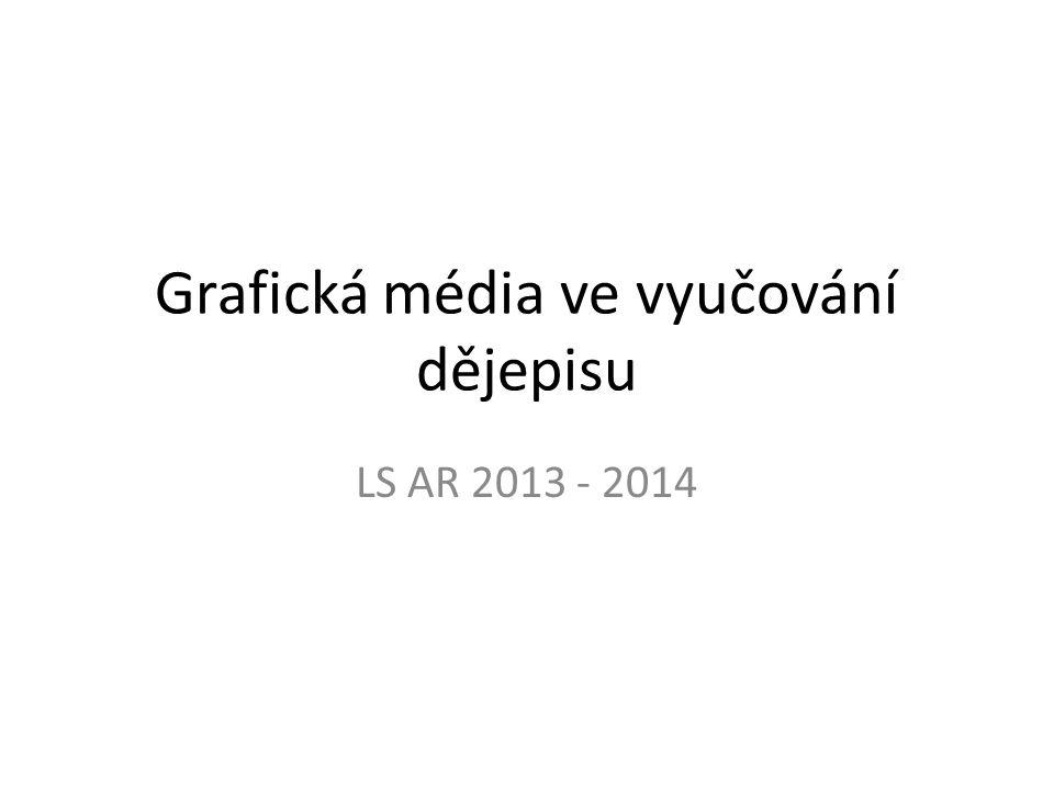 Grafická média ve vyučování dějepisu LS AR 2013 - 2014