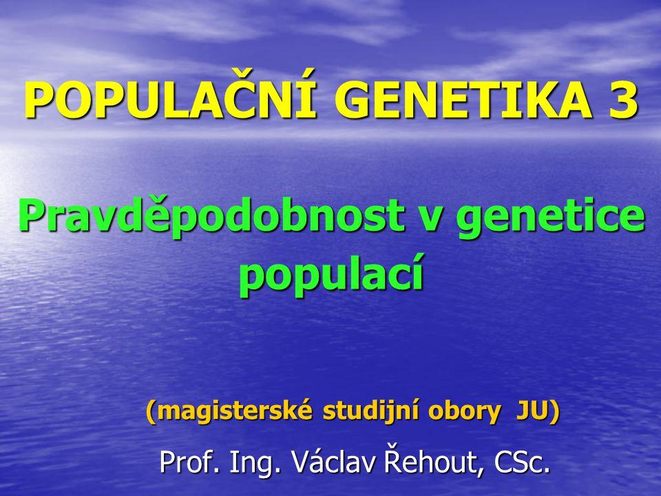 Pravděpodobnost v genetice populací Jevy jisté: Jevy jisté: – pravděpodobnost 100% Jevy nemožné: Jevy nemožné: – pravděpodobnost 0% Genetické jevy: Genetické jevy: – pravděpodobnost 0-100%