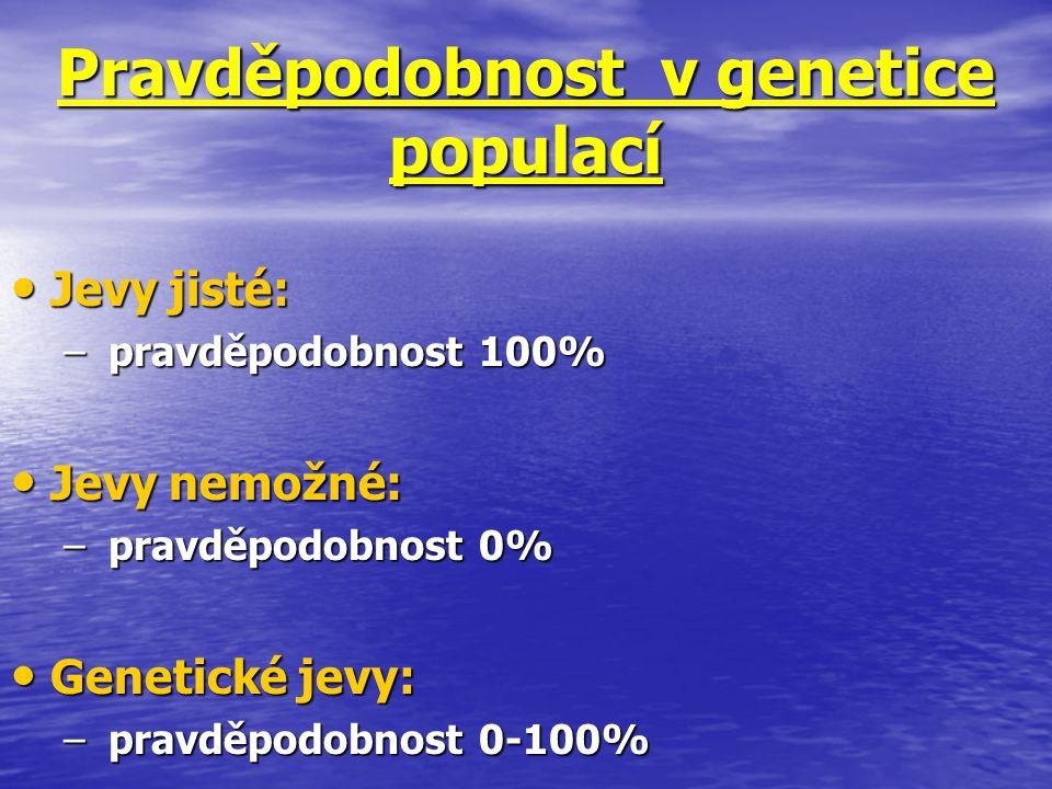 Pravděpodobnost v genetice populací Jevy jisté: Jevy jisté: – pravděpodobnost 100% Jevy nemožné: Jevy nemožné: – pravděpodobnost 0% Genetické jevy: Ge