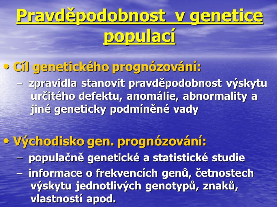 Pravděpodobnost v genetice populací Cíl genetického prognózování: Cíl genetického prognózování: – zpravidla stanovit pravděpodobnost výskytu určitého