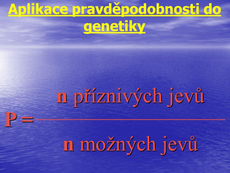 Aplikace pravděpodobnosti do genetiky P (A) = P (a) = P (A) = P (a) = p q p q P(Aa) = P(A).