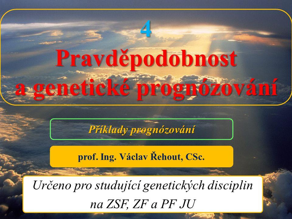 4Pravděpodobnost a genetické prognózování Určeno pro studující genetických disciplin na ZSF, ZF a PF JU prof. Ing. Václav Řehout, CSc. Příklady prognó
