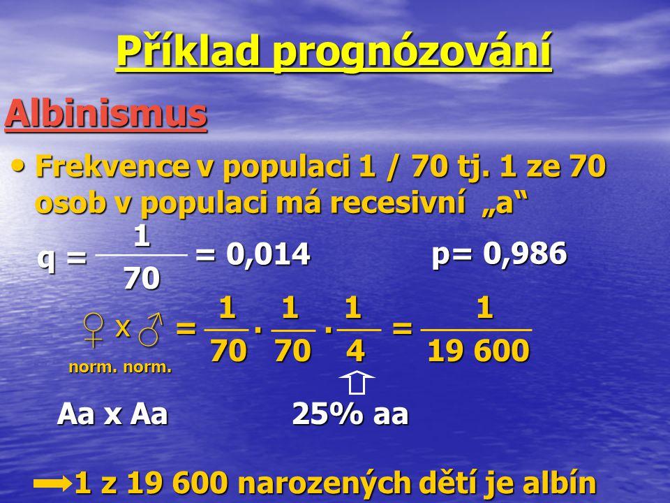 """Příklad prognózování Frekvence v populaci 1 / 70 tj. 1 ze 70 osob v populaci má recesivní """"a"""" Frekvence v populaci 1 / 70 tj. 1 ze 70 osob v populaci"""