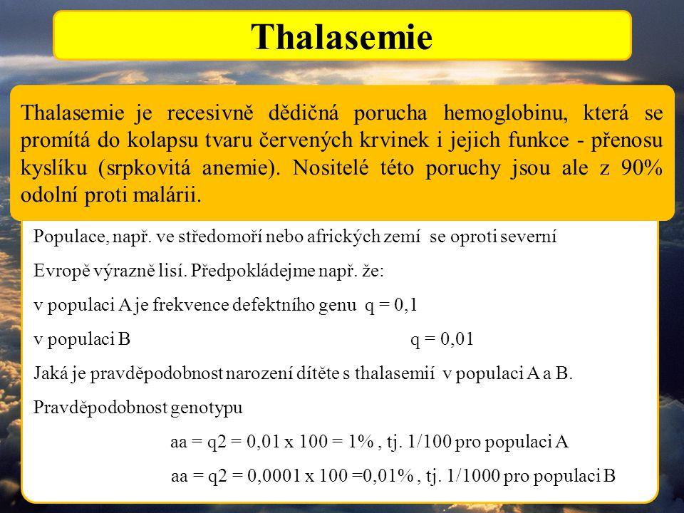 Thalasemie Thalasemie je recesivně dědičná porucha hemoglobinu, která se promítá do kolapsu tvaru červených krvinek i jejich funkce - přenosu kyslíku (srpkovitá anemie).