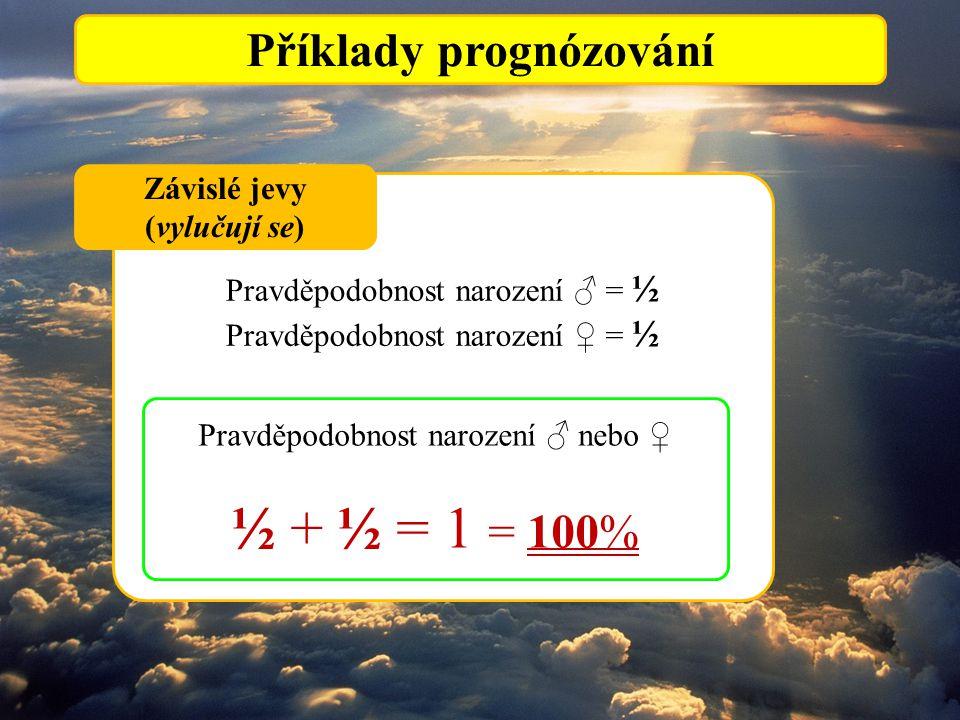 Příklady prognózování Pravděpodobnost narození ♂ = ½ Pravděpodobnost narození ♀ = ½ Závislé jevy (vylučují se) Pravděpodobnost narození ♂ nebo ♀ ½ + ½ = 1 = 100%