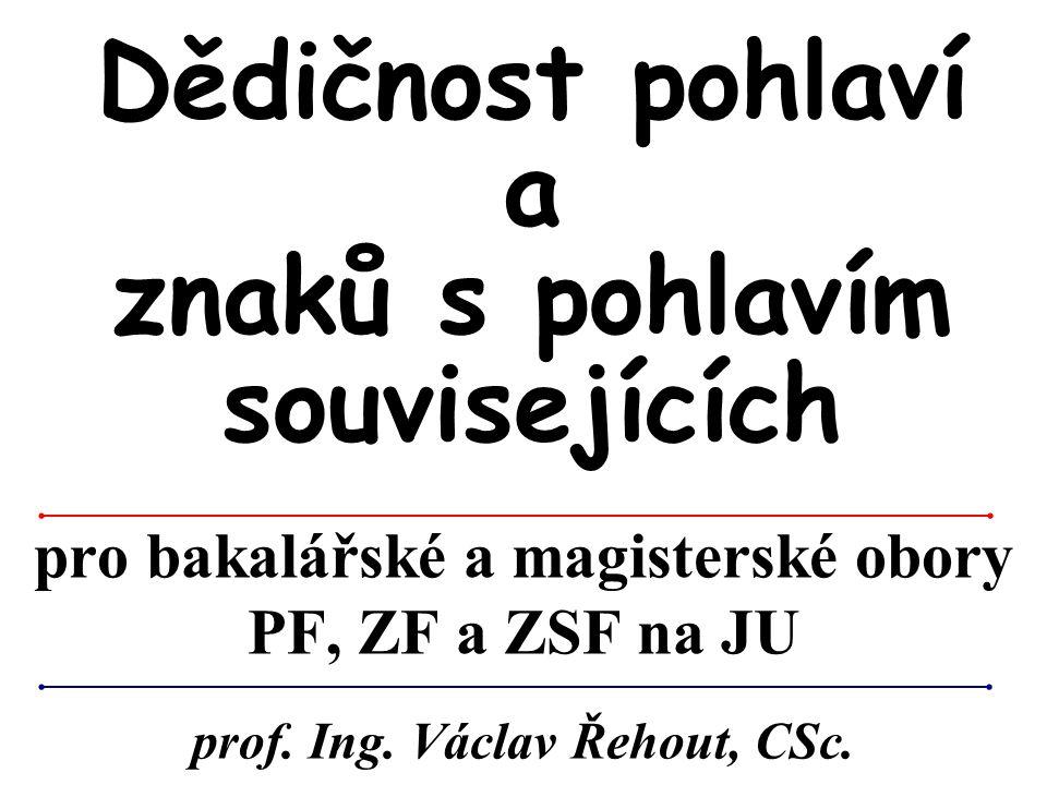 pro bakalářské a magisterské obory PF, ZF a ZSF na JU Dědičnost pohlaví a znaků s pohlavím souvisejících prof. Ing. Václav Řehout, CSc.