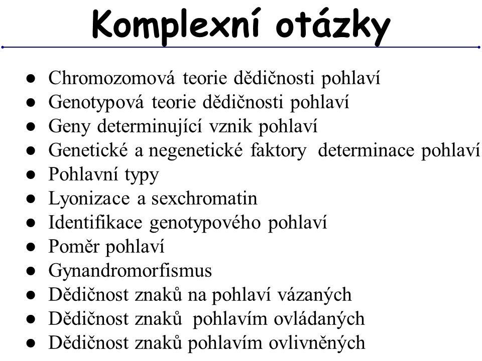 ● Chromozomová teorie dědičnosti pohlaví ● Genotypová teorie dědičnosti pohlaví ● Geny determinující vznik pohlaví ● Genetické a negenetické faktory d