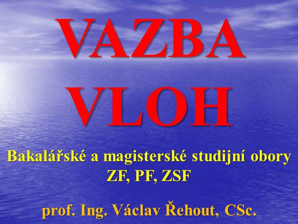 VAZBA VLOH Bakalářské a magisterské studijní obory ZF, PF, ZSF prof. Ing. Václav Řehout, CSc.