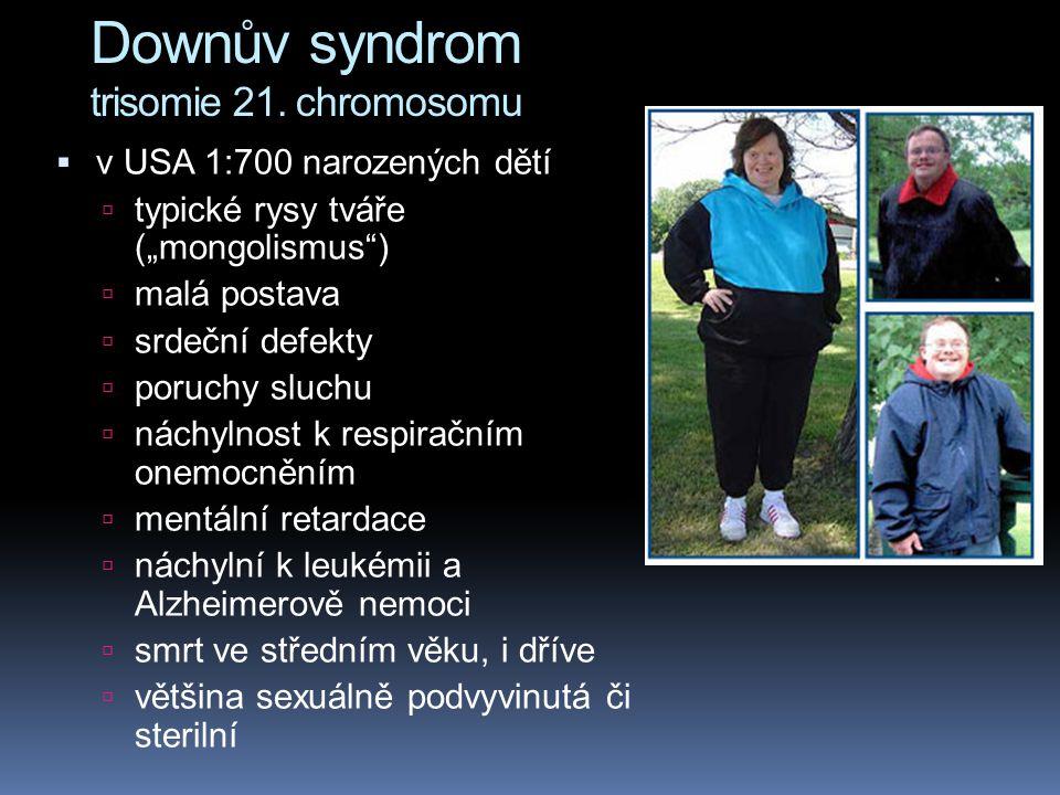 Chroroby u lidí způsobené chromosomálními alteracemi  většina aneuploidií je neslučitelná se životem, že buď se embryo ani neimplantuje do endometria