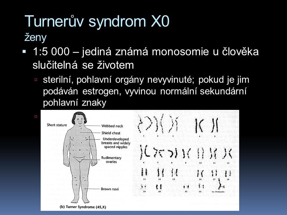 Nondisjunkce pohlavních chromosomů  muži XYY mají tendenci mít vyšší postavu – náchylnost ke zločinům nebyla potvrzena  ženy XXX se vyskytují v pomě