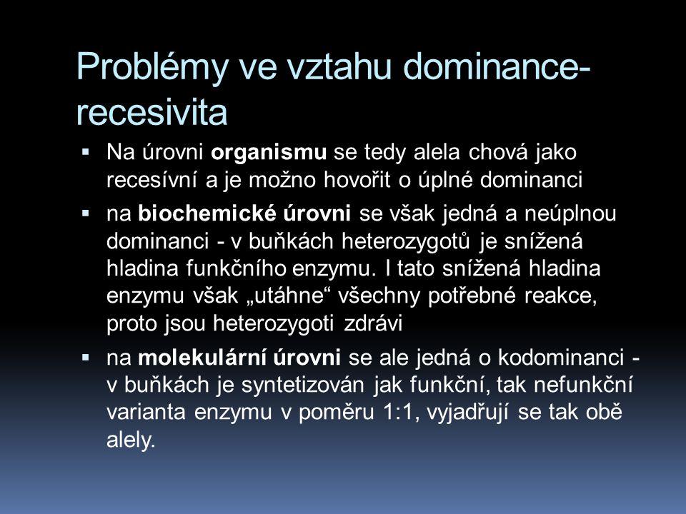 Problémy ve vztahu dominance- recesivita  Tay-Sachsova nemoc je autozomální dědičná choroba, postihující recesívní homozygoty. Mozkové buňky takového