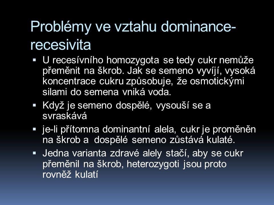 Problémy ve vztahu dominance- recesivita  Dominance rovněž neznamená, že by dominantní alela nějak přímo potlačovala recesívní alelu; rozdíly mezi ob