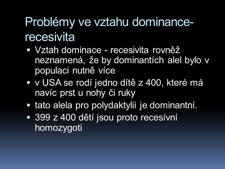 Problémy ve vztahu dominance- recesivita  U recesívního homozygota se tedy cukr nemůže přeměnit na škrob. Jak se semeno vyvíjí, vysoká koncentrace cu