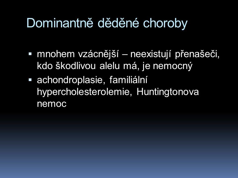 Fenylketonurie (PKU)  1:10 000 až 1:15 000  neschopnost odbourat fenylalanin  neléčena způsobuje u dětí mentální retardace (někdy je IQ kolem 50, j