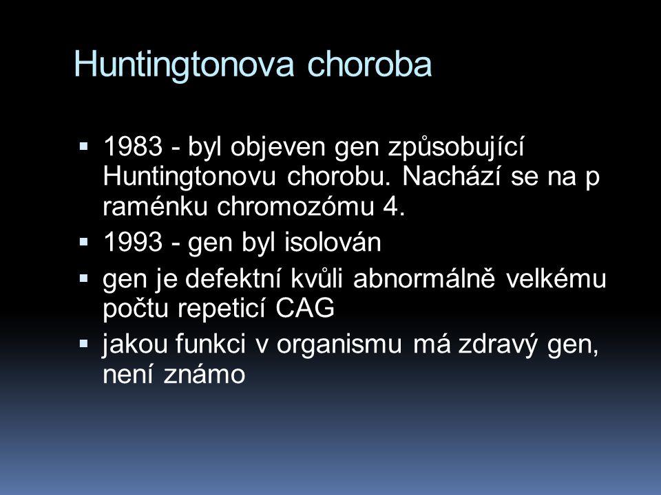 Huntingtonova choroba  Symptomy se objevují obvykle mezi 35 a 50 rokem života... ...ačkoli nemoc může propuknout kdykoli mezi dětstvím a pokročilým