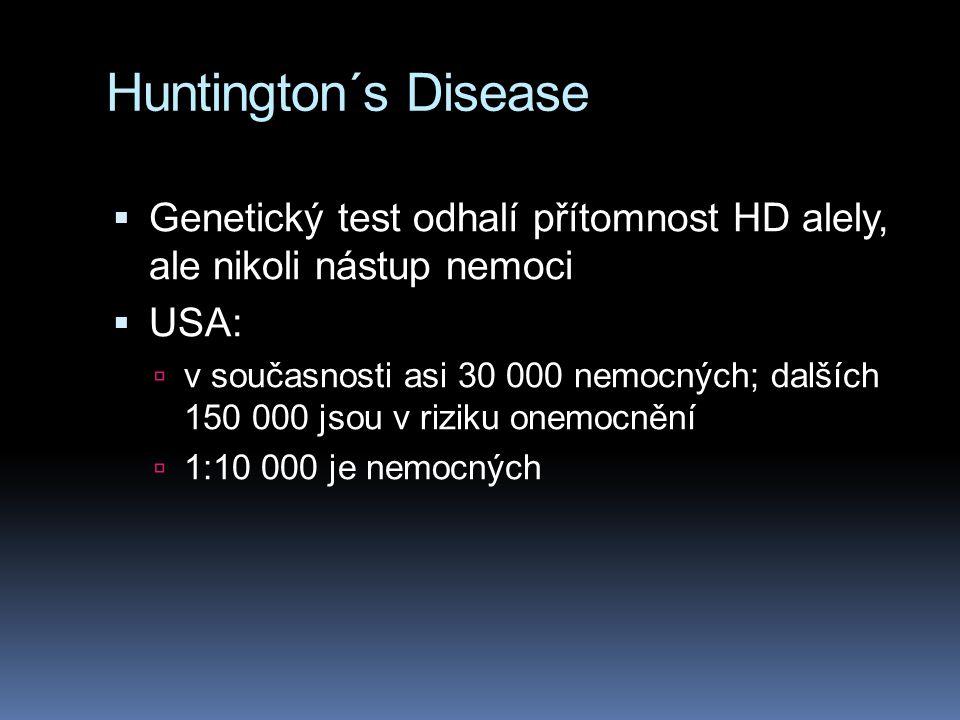Huntington´s Disease clinical features  Motorické poruchy: vědomé a nevědomé, involuntární pohyby, zejména chorea. Pacienti mají zprvu zhoršenou manu