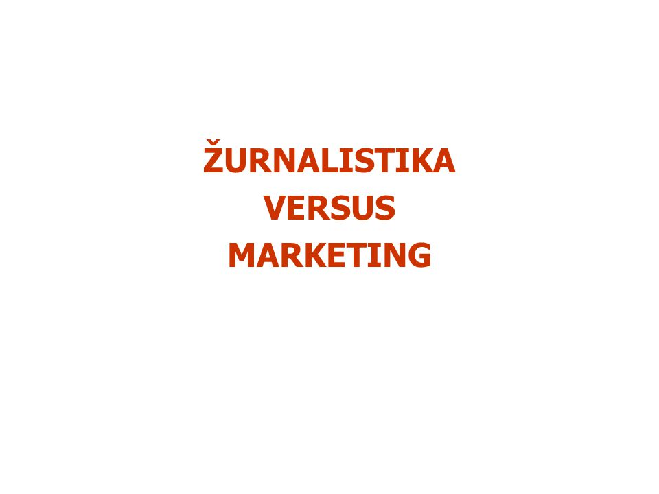 ŽURNALISTIKA VERSUS MARKETING