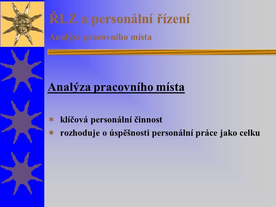 ŘLZ a personální řízení Analýza pracovního místa Analýza pracovního místa  klíčová personální činnost  rozhoduje o úspěšnosti personální práce jako