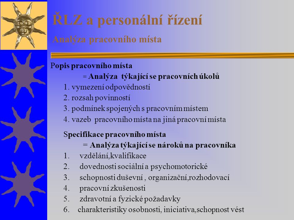 Popis pracovního místa = Analýza týkající se pracovních úkolů 1. vymezení odpovědností 2. rozsah povinností 3. podmínek spojených s pracovním místem 4