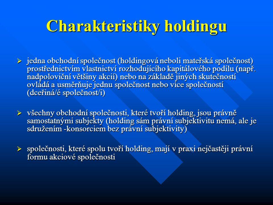 Charakteristiky holdingu  jedna obchodní společnost (holdingová neboli mateřská společnost) prostřednictvím vlastnictví rozhodujícího kapitálového podílu (např.