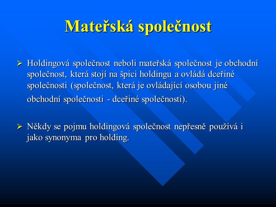 Mateřská společnost  Holdingová společnost neboli mateřská společnost je obchodní společnost, která stojí na špici holdingu a ovládá dceřiné společnosti (společnost, která je ovládající osobou jiné obchodní společnosti - dceřiné společnosti).