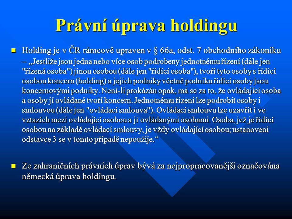 Právní úprava holdingu Holding je v ČR rámcově upraven v § 66a, odst.