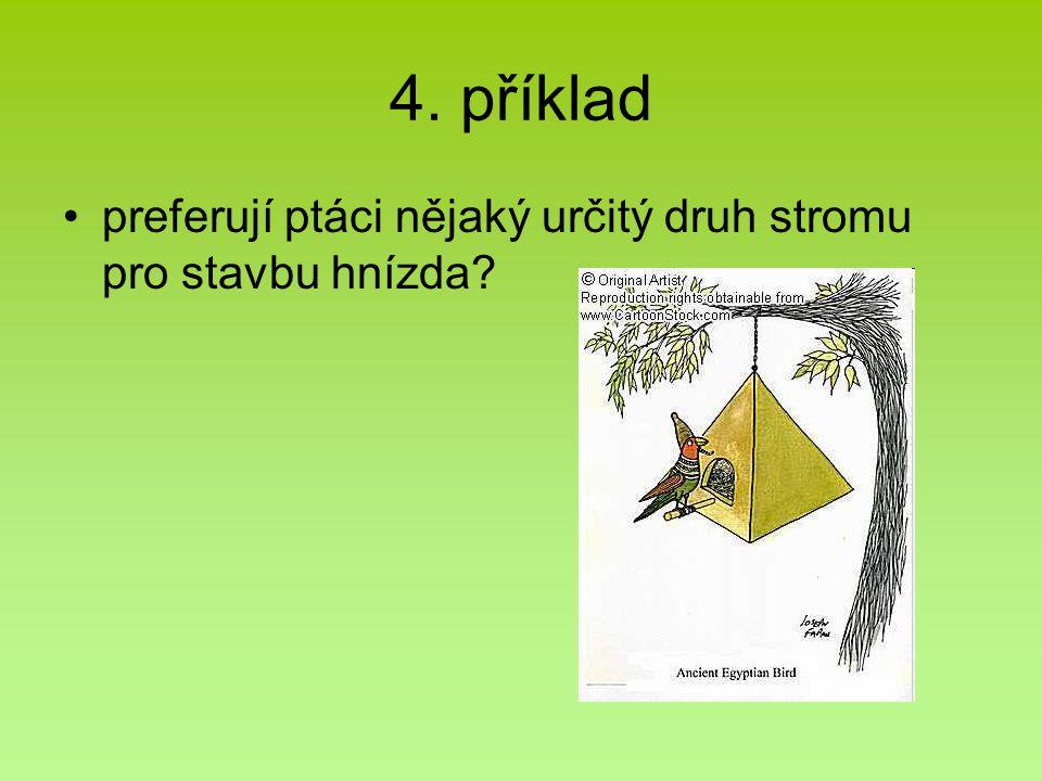 4. příklad preferují ptáci nějaký určitý druh stromu pro stavbu hnízda