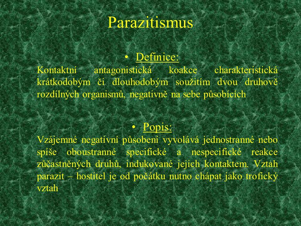 Parazitismus Definice: Kontaktní antagonistická koakce charakteristická krátkodobým či dlouhodobým soužitím dvou druhově rozdílných organismů, negativ