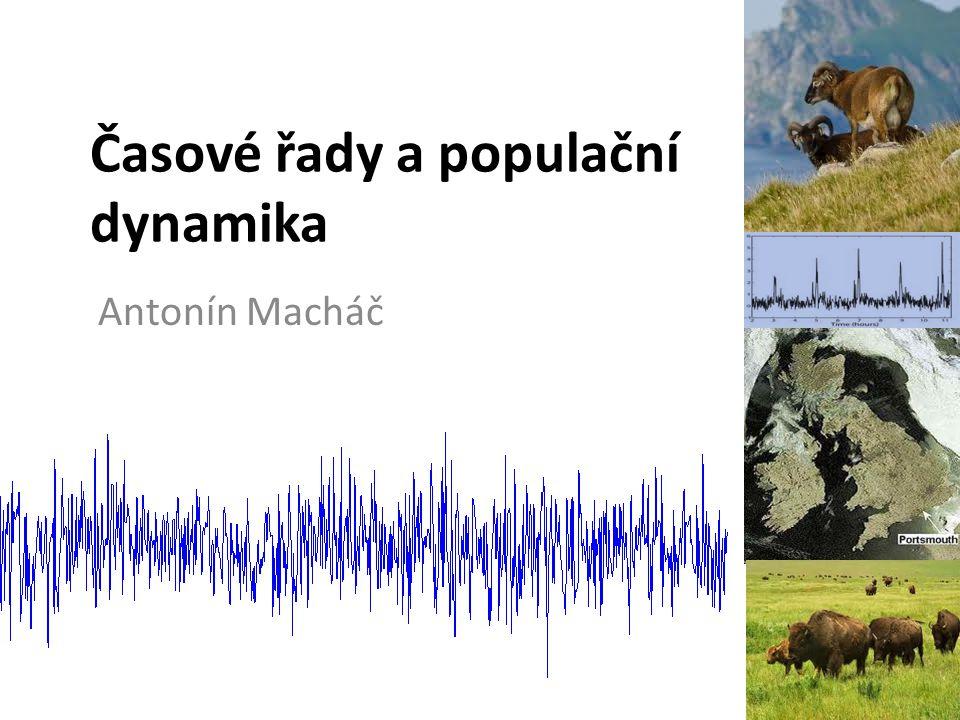 Časové řady a populační dynamika Antonín Macháč